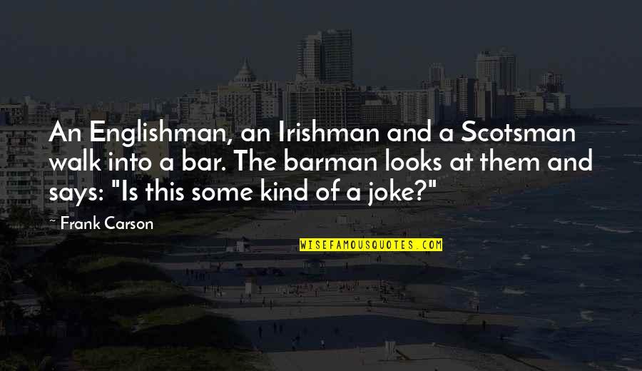 Funny Barman Quotes By Frank Carson: An Englishman, an Irishman and a Scotsman walk