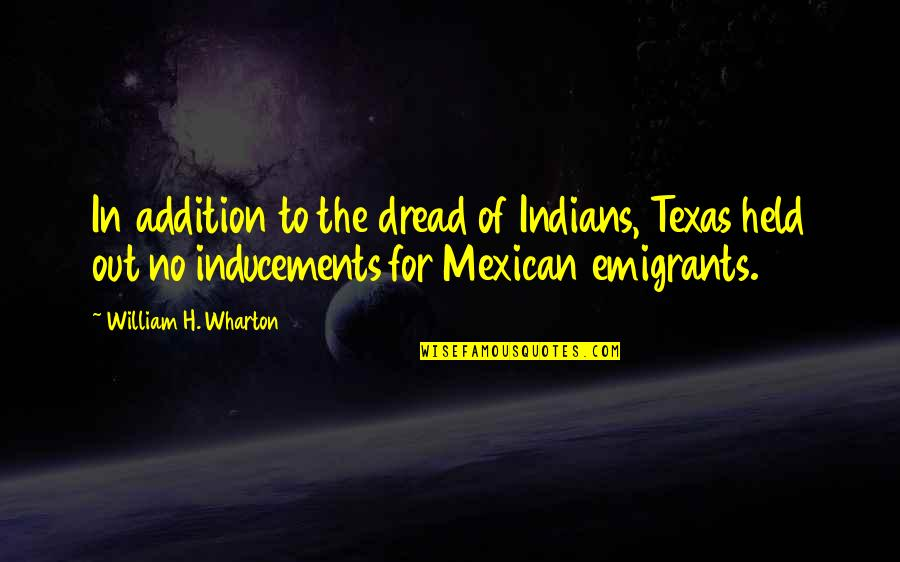 Funny Barman Quotes By William H. Wharton: In addition to the dread of Indians, Texas