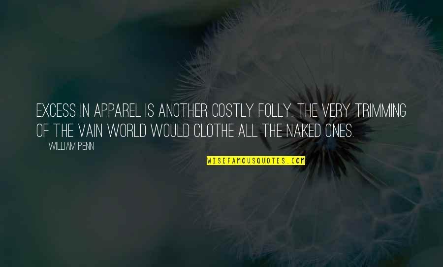 Funny Barman Quotes By William Penn: Excess in apparel is another costly folly. The