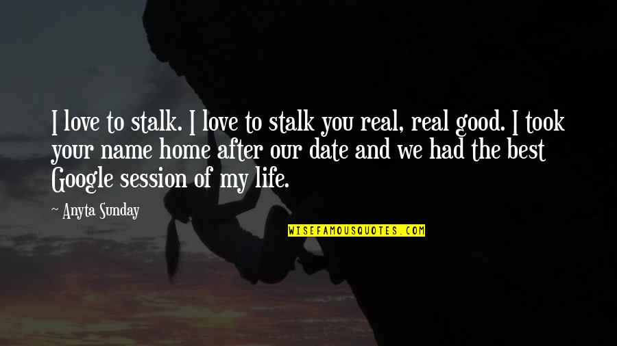 Funny Be Real Quotes By Anyta Sunday: I love to stalk. I love to stalk