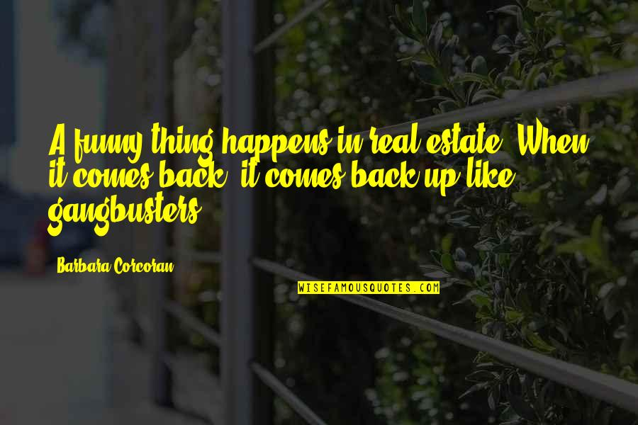 Funny Be Real Quotes By Barbara Corcoran: A funny thing happens in real estate. When