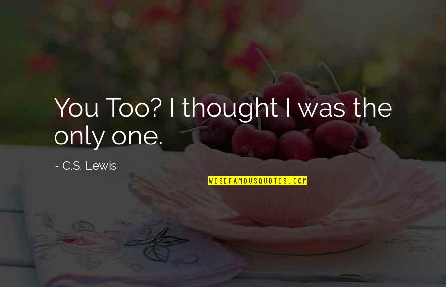 Funny Be Real Quotes By C.S. Lewis: You Too? I thought I was the only