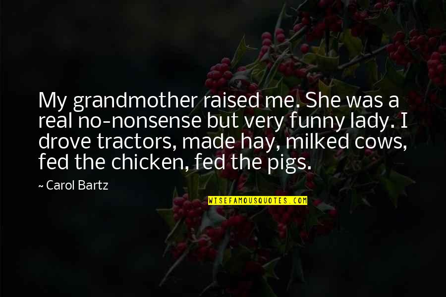 Funny Be Real Quotes By Carol Bartz: My grandmother raised me. She was a real