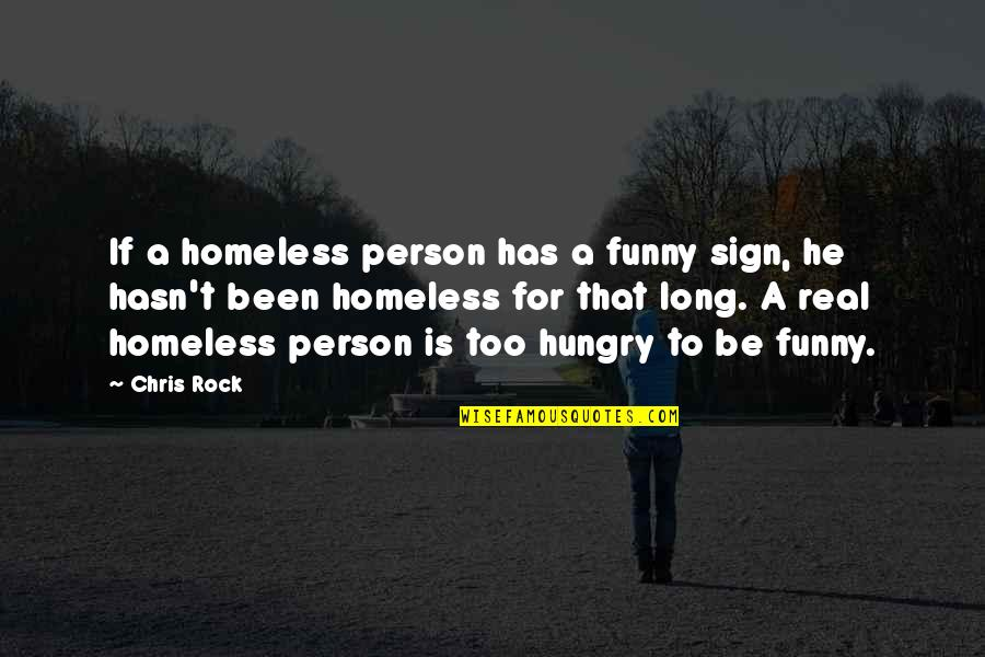 Funny Be Real Quotes By Chris Rock: If a homeless person has a funny sign,