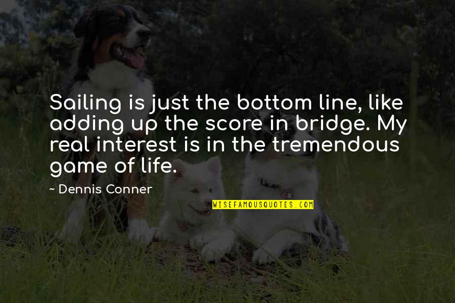 Funny Be Real Quotes By Dennis Conner: Sailing is just the bottom line, like adding