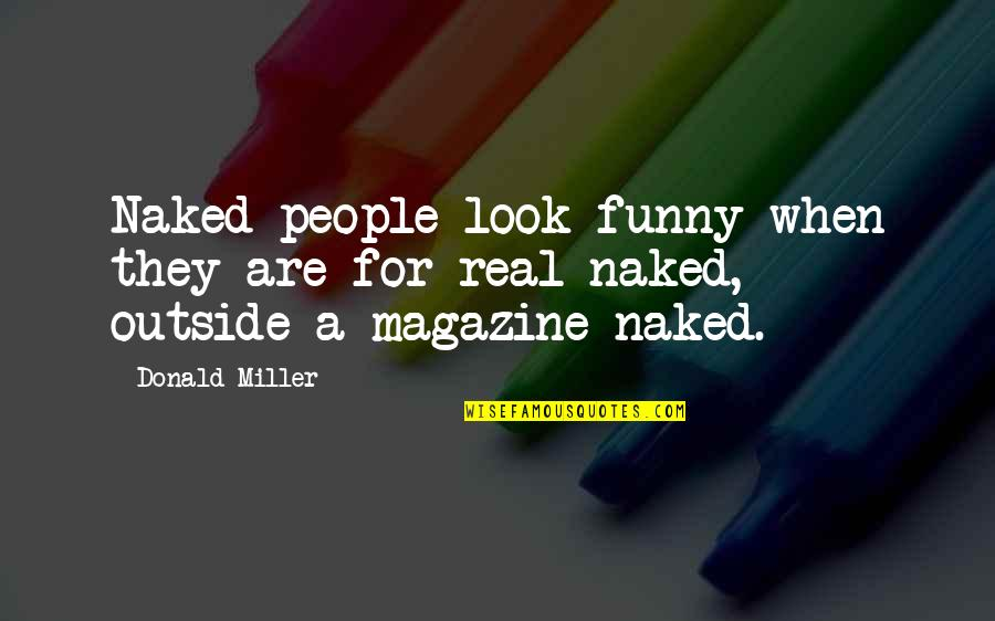 Funny Be Real Quotes By Donald Miller: Naked people look funny when they are for-real