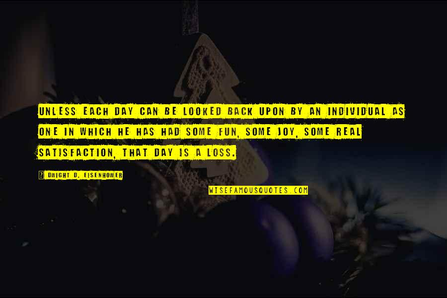 Funny Be Real Quotes By Dwight D. Eisenhower: Unless each day can be looked back upon