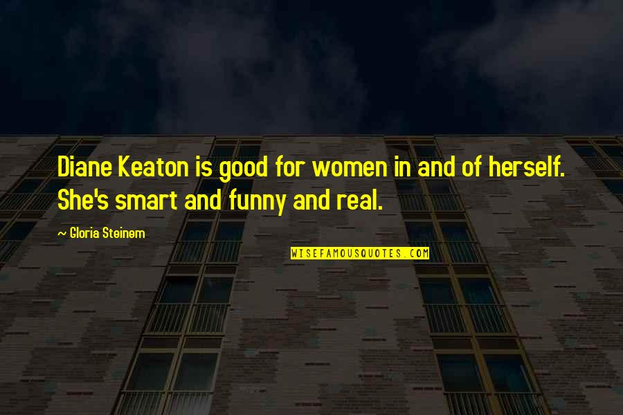 Funny Be Real Quotes By Gloria Steinem: Diane Keaton is good for women in and