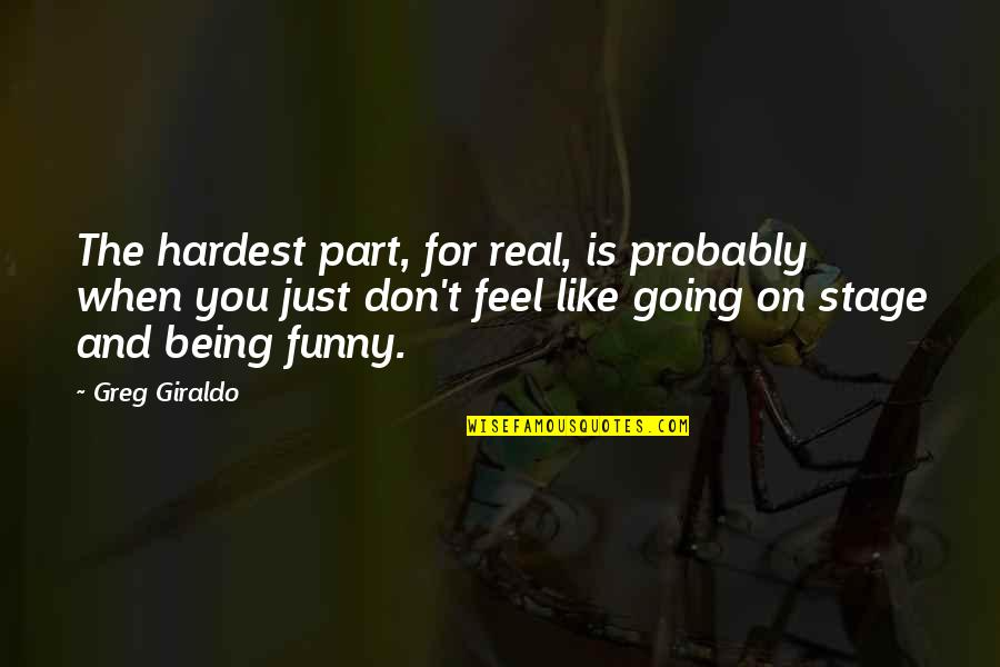 Funny Be Real Quotes By Greg Giraldo: The hardest part, for real, is probably when