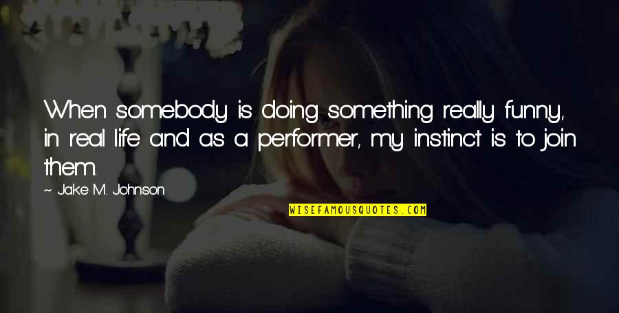 Funny Be Real Quotes By Jake M. Johnson: When somebody is doing something really funny, in