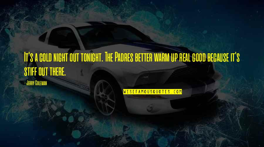 Funny Be Real Quotes By Jerry Coleman: It's a cold night out tonight. The Padres
