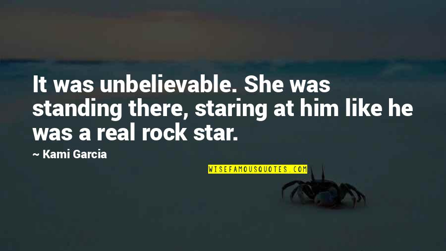 Funny Be Real Quotes By Kami Garcia: It was unbelievable. She was standing there, staring