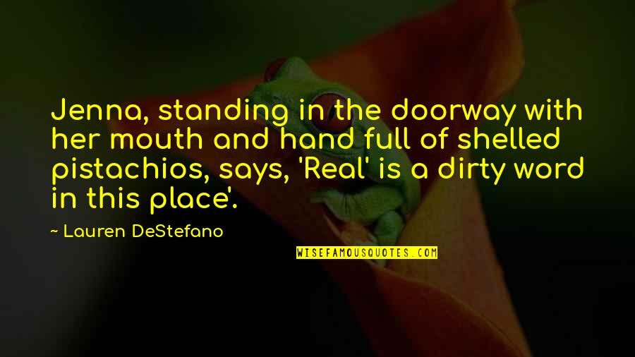 Funny Be Real Quotes By Lauren DeStefano: Jenna, standing in the doorway with her mouth