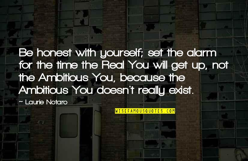 Funny Be Real Quotes By Laurie Notaro: Be honest with yourself; set the alarm for