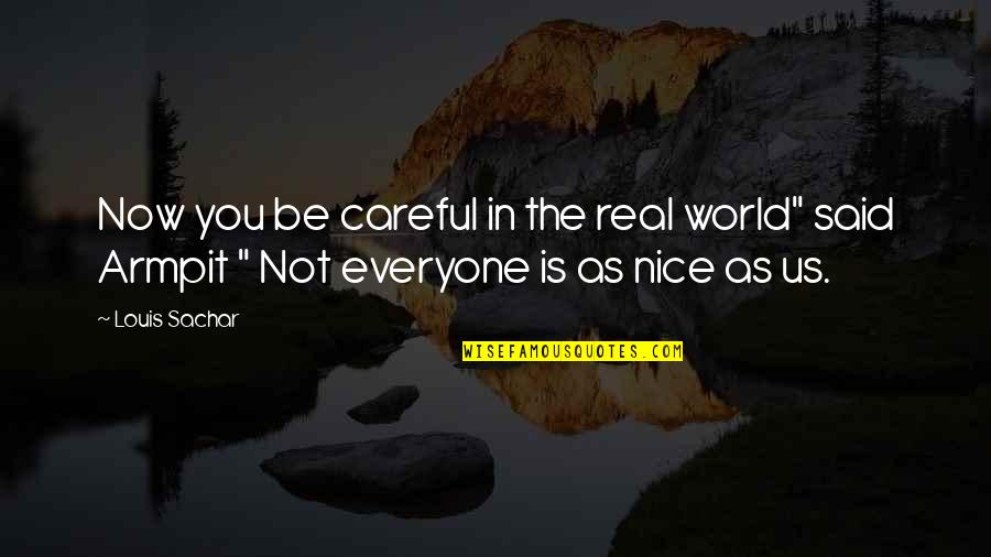 """Funny Be Real Quotes By Louis Sachar: Now you be careful in the real world"""""""