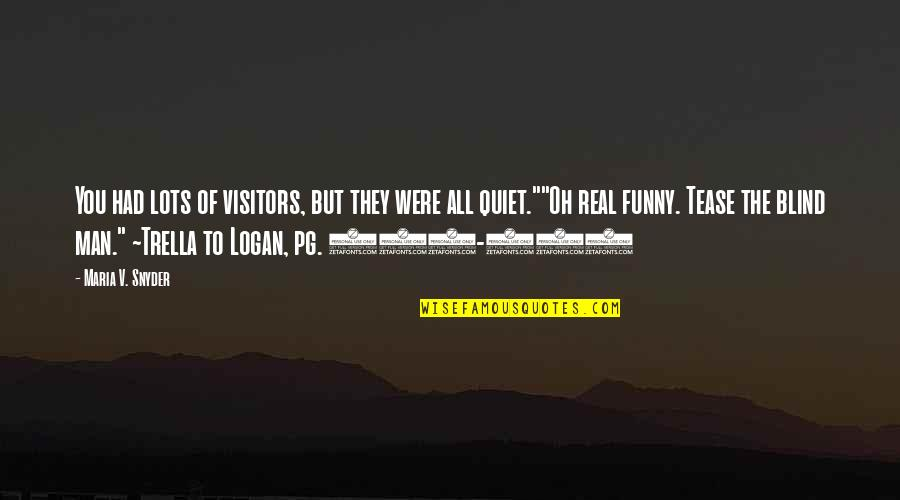 Funny Be Real Quotes By Maria V. Snyder: You had lots of visitors, but they were