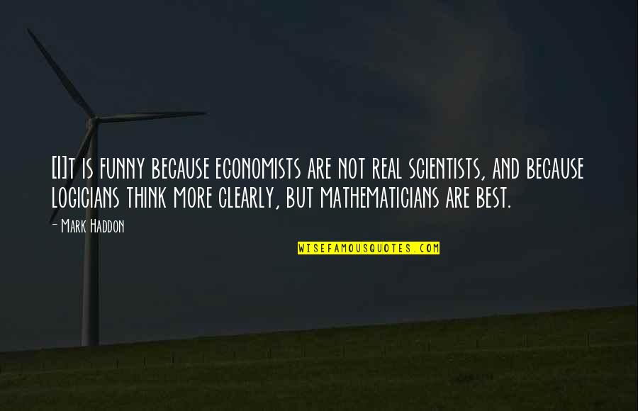Funny Be Real Quotes By Mark Haddon: [I]t is funny because economists are not real
