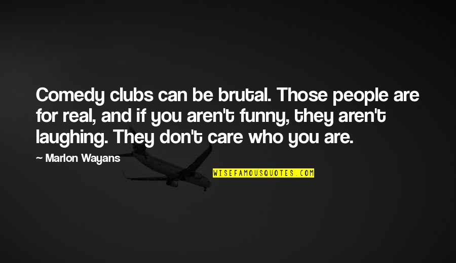 Funny Be Real Quotes By Marlon Wayans: Comedy clubs can be brutal. Those people are