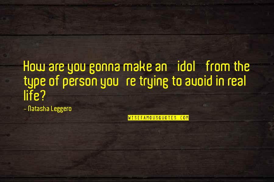Funny Be Real Quotes By Natasha Leggero: How are you gonna make an 'idol' from