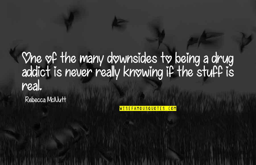 Funny Be Real Quotes By Rebecca McNutt: One of the many downsides to being a