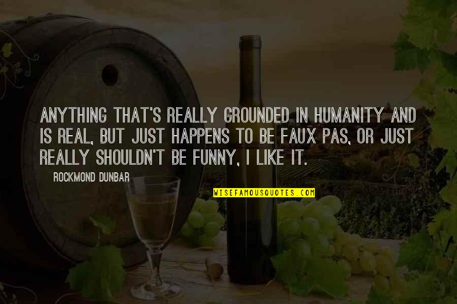 Funny Be Real Quotes By Rockmond Dunbar: Anything that's really grounded in humanity and is