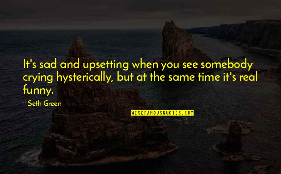 Funny Be Real Quotes By Seth Green: It's sad and upsetting when you see somebody