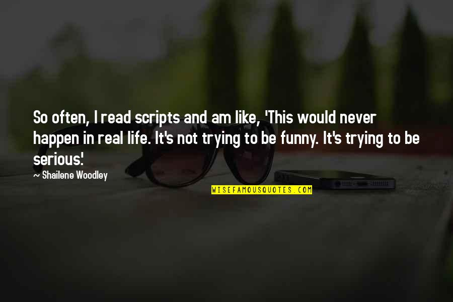 Funny Be Real Quotes By Shailene Woodley: So often, I read scripts and am like,