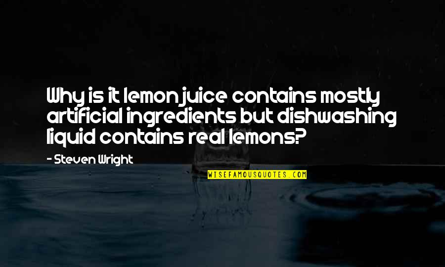Funny Be Real Quotes By Steven Wright: Why is it lemon juice contains mostly artificial