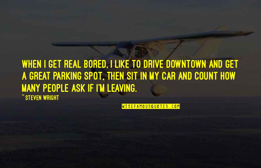 Funny Be Real Quotes By Steven Wright: When I get real bored, I like to