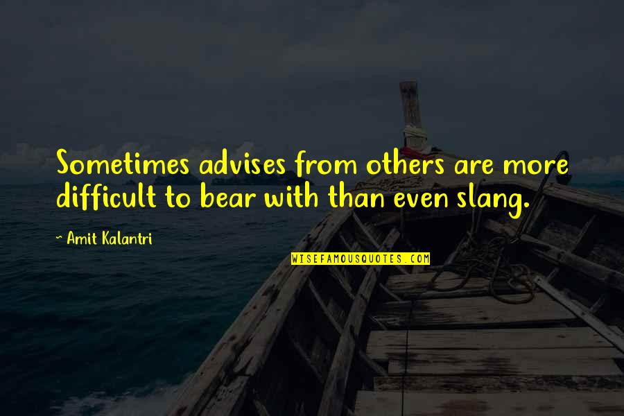 Funny Bear Quotes By Amit Kalantri: Sometimes advises from others are more difficult to