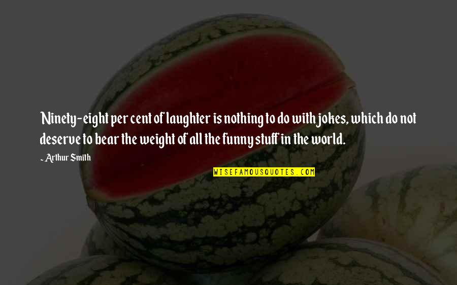 Funny Bear Quotes By Arthur Smith: Ninety-eight per cent of laughter is nothing to