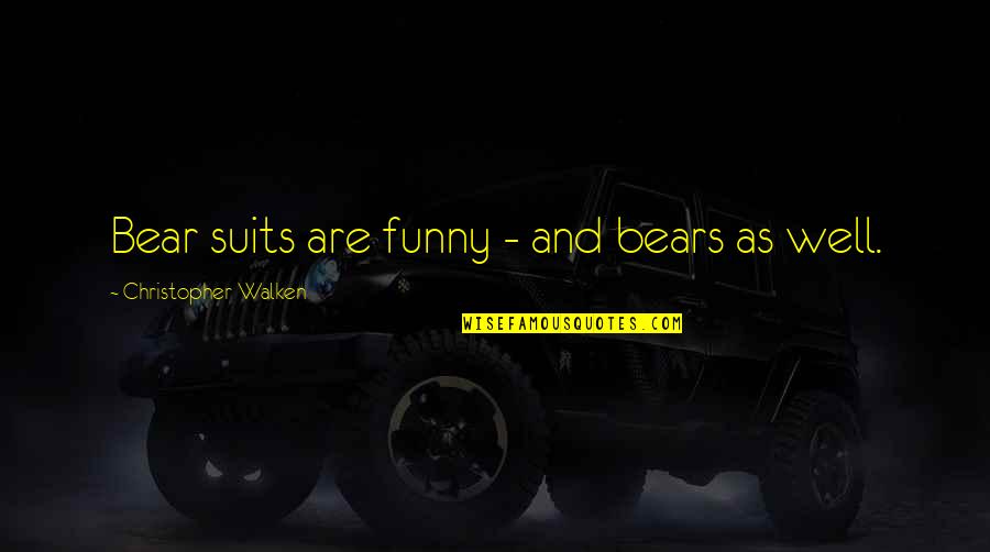 Funny Bear Quotes By Christopher Walken: Bear suits are funny - and bears as