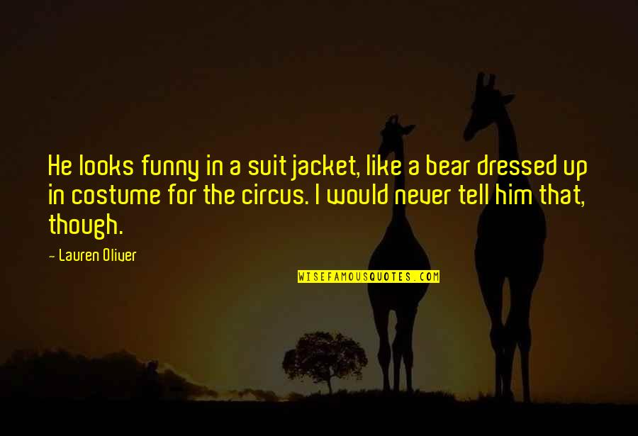 Funny Bear Quotes By Lauren Oliver: He looks funny in a suit jacket, like
