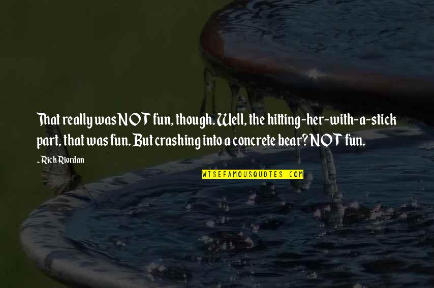 Funny Bear Quotes By Rick Riordan: That really was NOT fun, though. Well, the