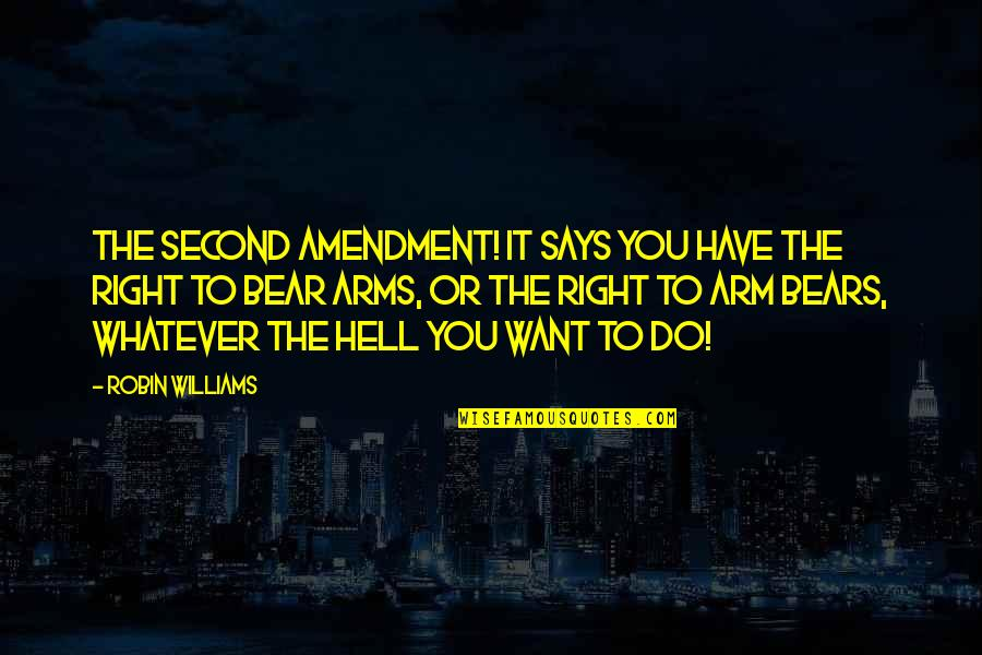 Funny Bear Quotes By Robin Williams: The Second Amendment! It says you have the