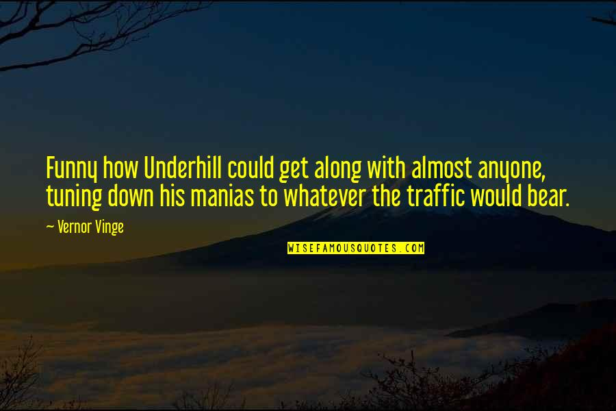 Funny Bear Quotes By Vernor Vinge: Funny how Underhill could get along with almost
