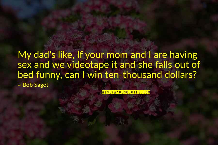 Funny Bed Quotes By Bob Saget: My dad's like, If your mom and I