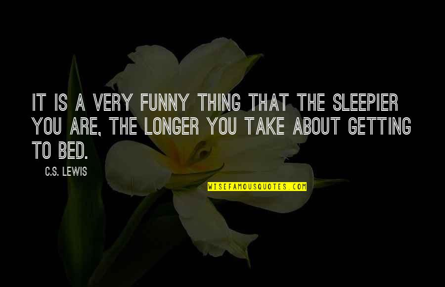 Funny Bed Quotes By C.S. Lewis: It is a very funny thing that the