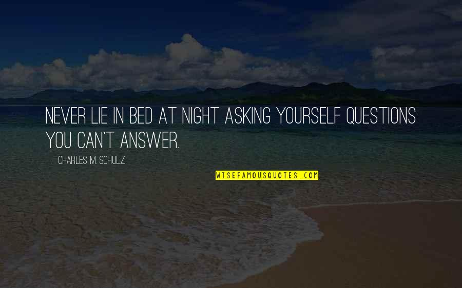 Funny Bed Quotes By Charles M. Schulz: Never lie in bed at night asking yourself
