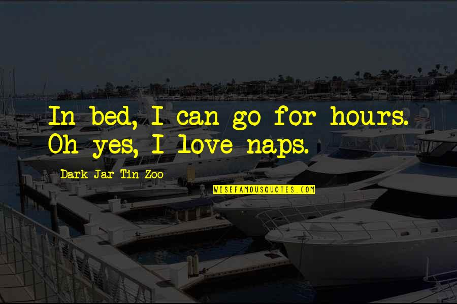 Funny Bed Quotes By Dark Jar Tin Zoo: In bed, I can go for hours. Oh