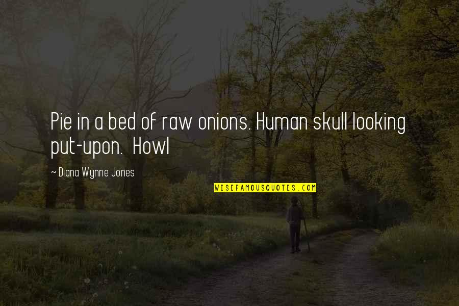 Funny Bed Quotes By Diana Wynne Jones: Pie in a bed of raw onions. Human