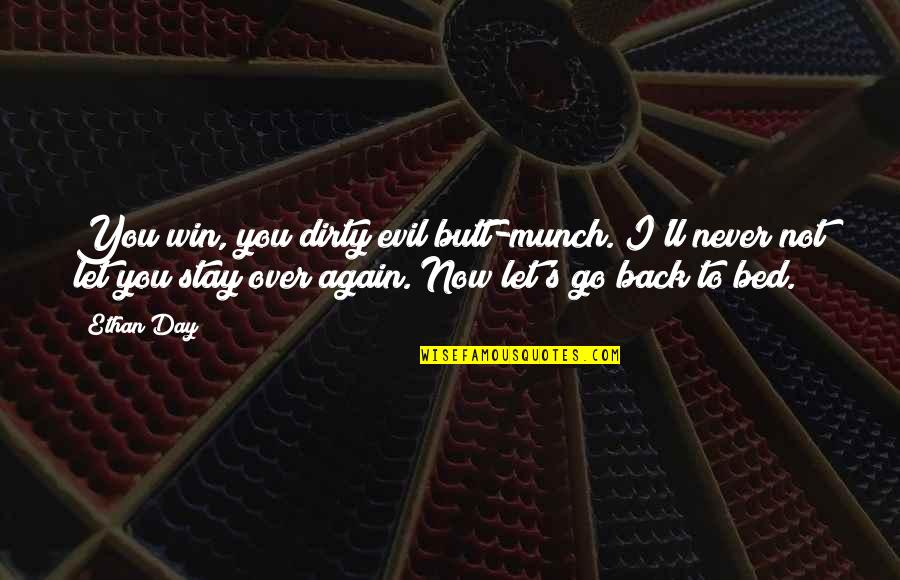 Funny Bed Quotes By Ethan Day: You win, you dirty evil butt-munch. I'll never