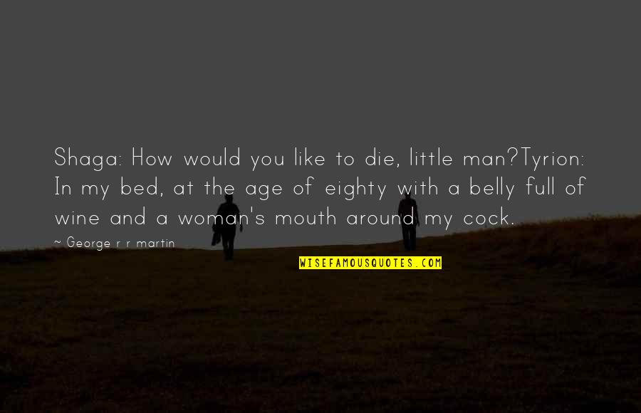 Funny Bed Quotes By George R R Martin: Shaga: How would you like to die, little