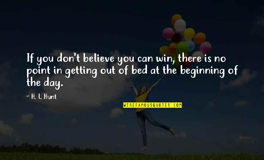 Funny Bed Quotes By H. L. Hunt: If you don't believe you can win, there