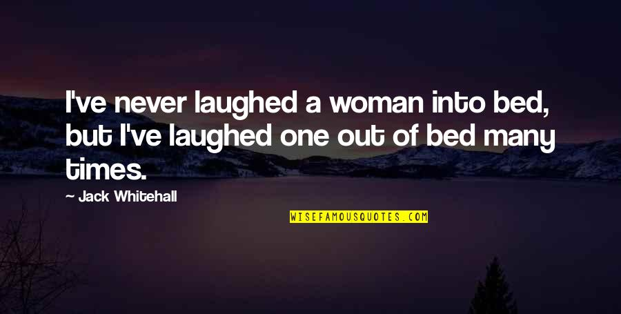 Funny Bed Quotes By Jack Whitehall: I've never laughed a woman into bed, but