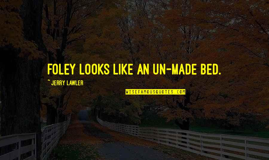 Funny Bed Quotes By Jerry Lawler: Foley looks like an un-made bed.
