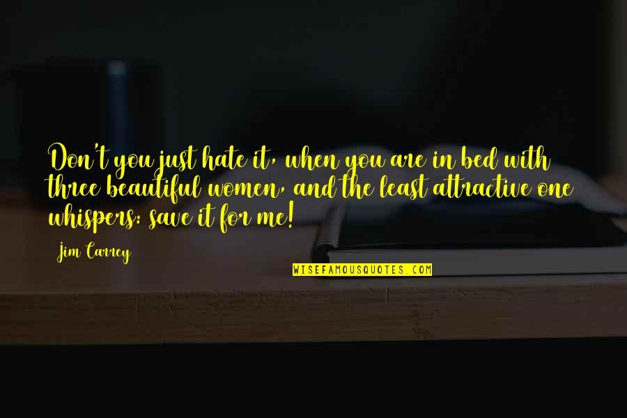 Funny Bed Quotes By Jim Carrey: Don't you just hate it, when you are