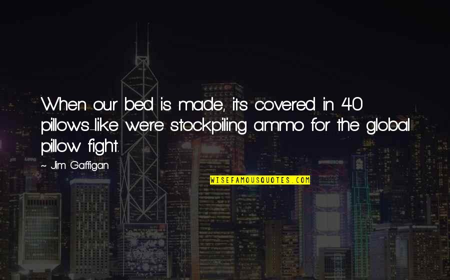 Funny Bed Quotes By Jim Gaffigan: When our bed is made, it's covered in