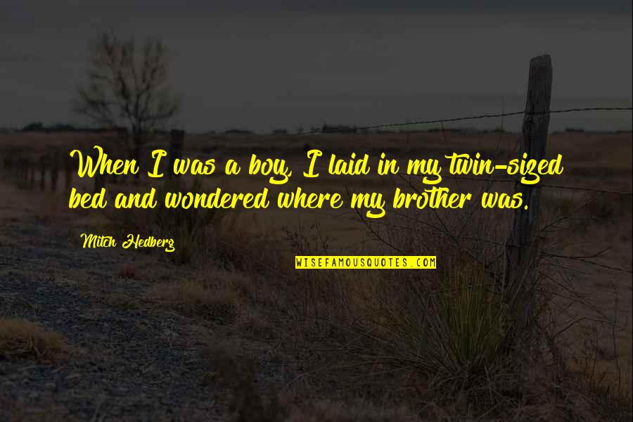 Funny Bed Quotes By Mitch Hedberg: When I was a boy, I laid in