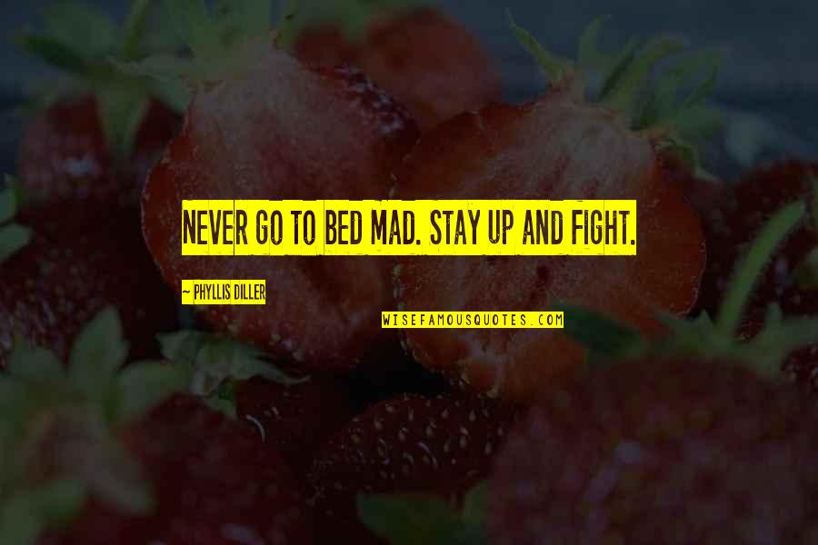 Funny Bed Quotes By Phyllis Diller: Never go to bed mad. Stay up and